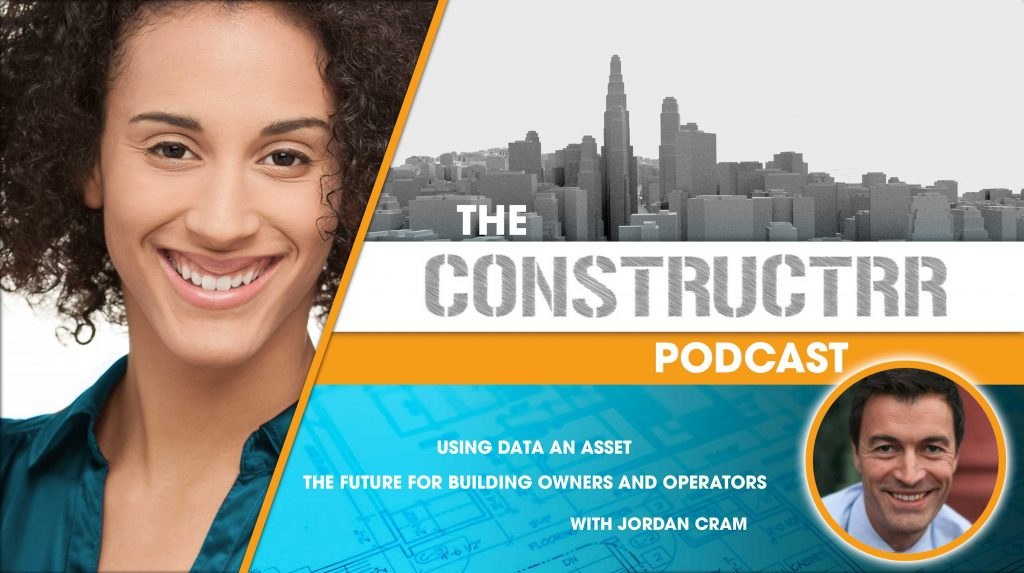 Jordan Cram interview on the Constructrr Podcast: 'Using Data as An Asset - The Future for Building Owners and Operators'